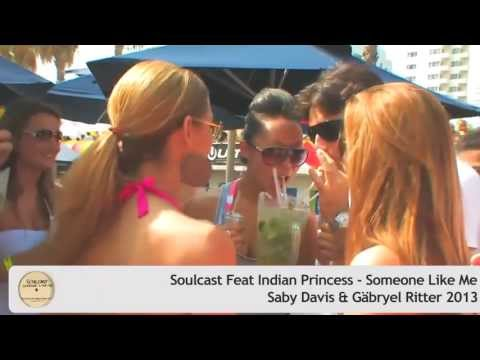 Soulcast Feat Indian Princess - Someone Like Me (Saby Davis  &  Gäbryel Ritter 2013 )