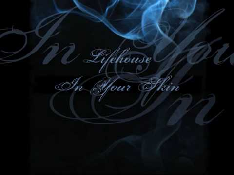 Lifehouse In Your Skin + Lyrics